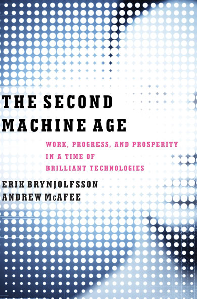 The Second Machine Age: Work, Progress, and Prosperity in a Time of Brilliant Technologies. By Erik Brynjolfsson